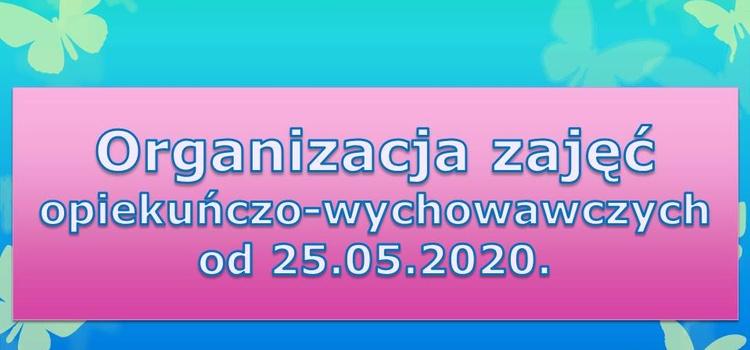 Organizacja zajęć opiekuńczo-wychowawczych od 25.05.2020.